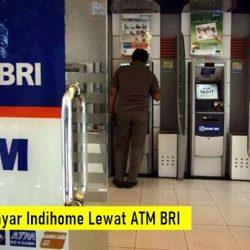 Cara Bayar Indihome Lewat ATM BRI