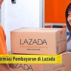Cara Konfirmasi Pembayaran di Lazada Setelah Transfer