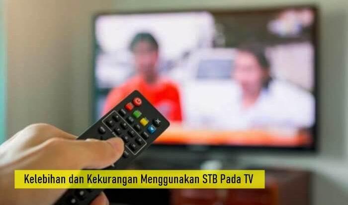 Kelebihan dan Kekurangan Menggunakan STB Pada TV